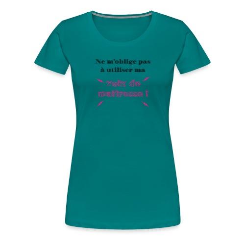 Ne m'oblige pas à utiliser ma voix de maîtresse - T-shirt Premium Femme