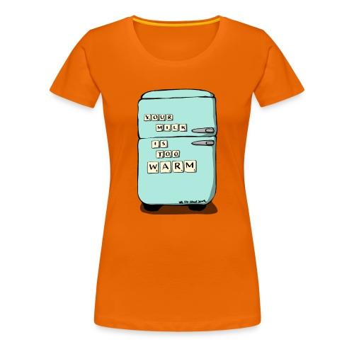 Your Milk Is Too Warm - Women's Premium T-Shirt