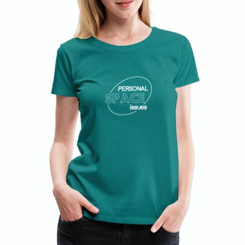Personal Space Issues - Women's Premium T-Shirt