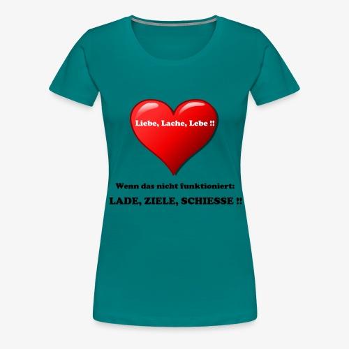 Liebe, Lache, Lebe!! - Frauen Premium T-Shirt