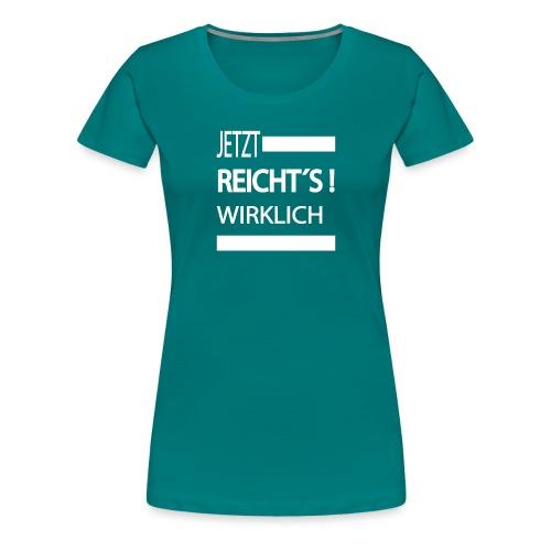 Jetzt Reichts , Sprüche Shirt, Meinungsfreiheit - Frauen Premium T-Shirt