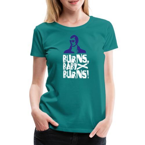 Burns, Baby, Burns! - Frauen Premium T-Shirt