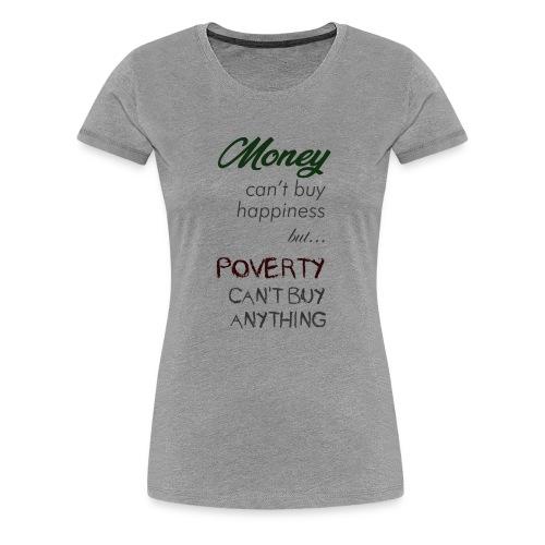 Money can't buy happiness - Maglietta Premium da donna