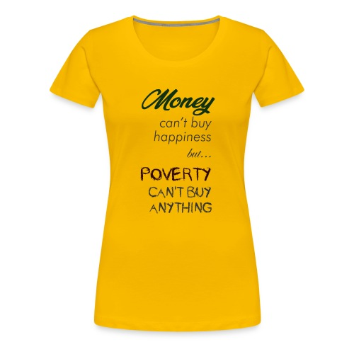 Money can't buy happiness - Maglietta Premium da donna