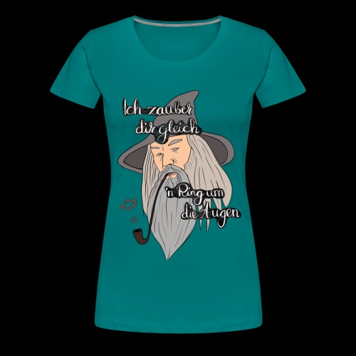 Ich zauber dir gleich nen Ring um die Augen - Frauen Premium T-Shirt