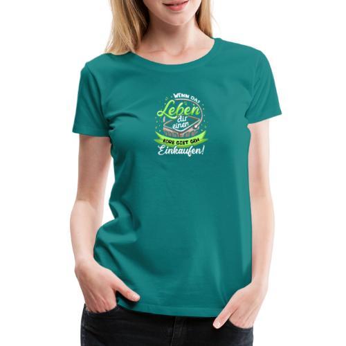 Wenn das Leben dir einen Korb gibt geh einkaufen - Frauen Premium T-Shirt