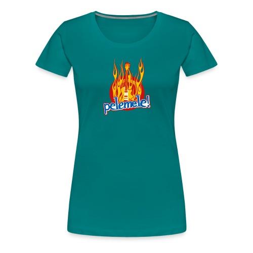 Pelemele! Flammenshirt - Frauen Premium T-Shirt