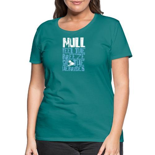 Mull - Feel the Breeze of the Hebrides - Frauen Premium T-Shirt