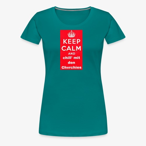 Keep calm chvrchies - Frauen Premium T-Shirt