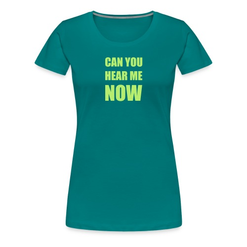 Nerdy Design CAN YOU HEAR ME NOW #home #office - Frauen Premium T-Shirt