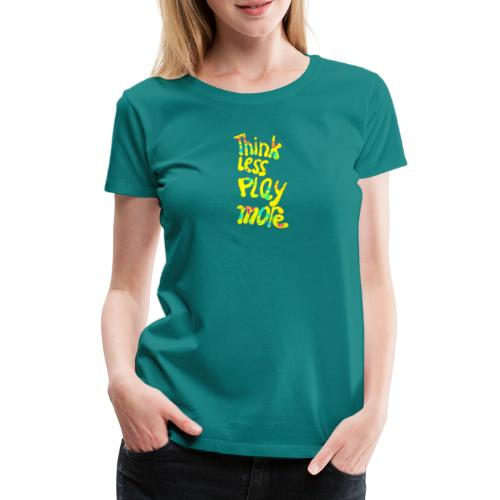 think less play more - Vrouwen Premium T-shirt