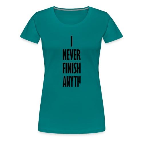 I_NEVER_FINISH_ANYTH - Vrouwen Premium T-shirt