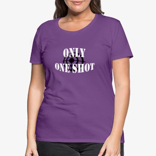 Only one shot - T-shirt Premium Femme