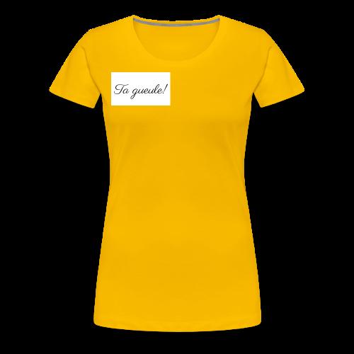 Ta gueule! - Frauen Premium T-Shirt