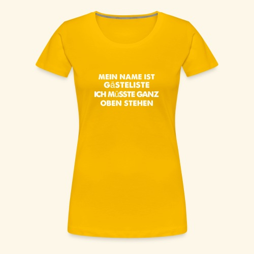 Mein Name ist Gästeliste ich müsste ganz oben steh - Frauen Premium T-Shirt