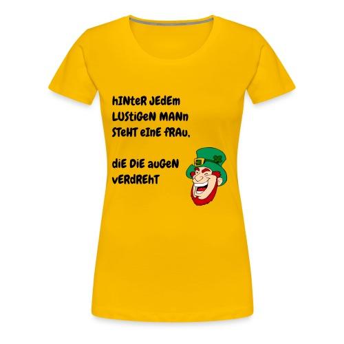 Hinter Jedem Lustigen Mann - Frauen Premium T-Shirt