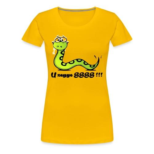 U zegge SSSS !!! - Vrouwen Premium T-shirt