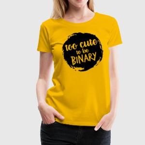 Too cute to be binary - Women's Premium T-Shirt