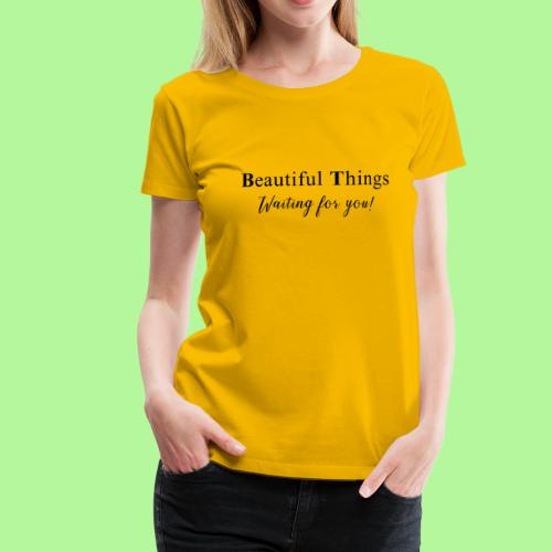 Beautiful things waiting for you - Women's Premium T-Shirt