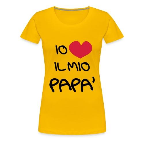 Io Amo il Mio Papà - Maglietta Premium da donna