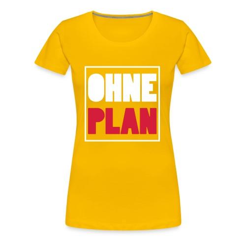 OHNE PLAN - Frauen Premium T-Shirt