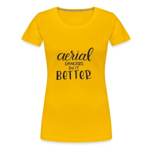 Aerial Dancer's do it Better - Camiseta premium mujer