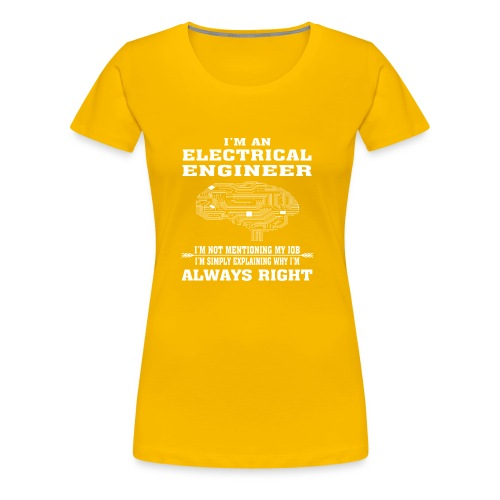 Electrical Engineer Always Right - Funny T-shirt - Women's Premium T-Shirt