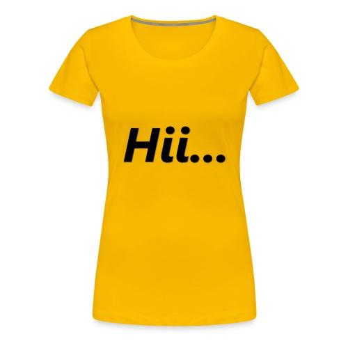 Hii... - Frauen Premium T-Shirt