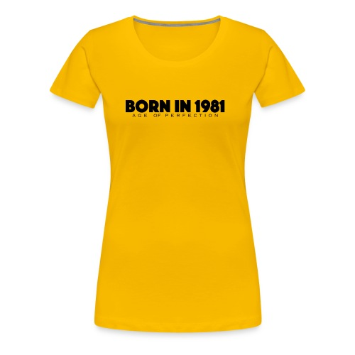 Born in 1981 - Frauen Premium T-Shirt