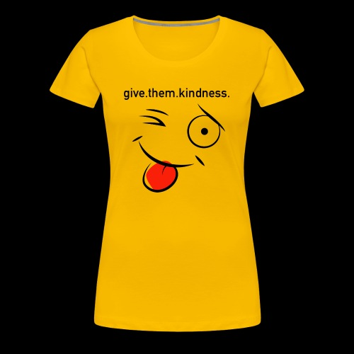 give them kindness - Frauen Premium T-Shirt