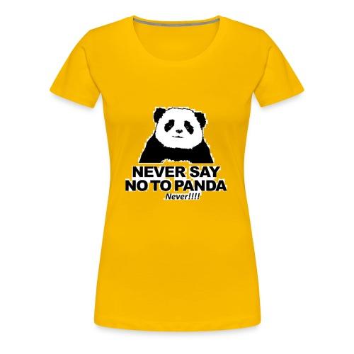 altijd geen Nee zeggen tegen een panda - Vrouwen Premium T-shirt