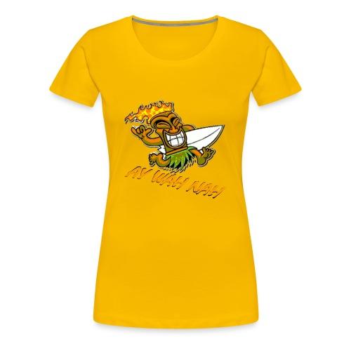Ay Wah Nah - Frauen Premium T-Shirt