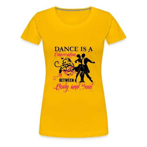 Dance is a Conversation between Body and Soul - Frauen Premium T-Shirt