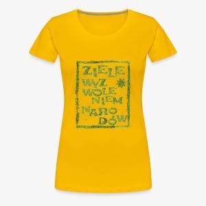 Ziele wyzwoleniem narodów - Koszulka damska Premium
