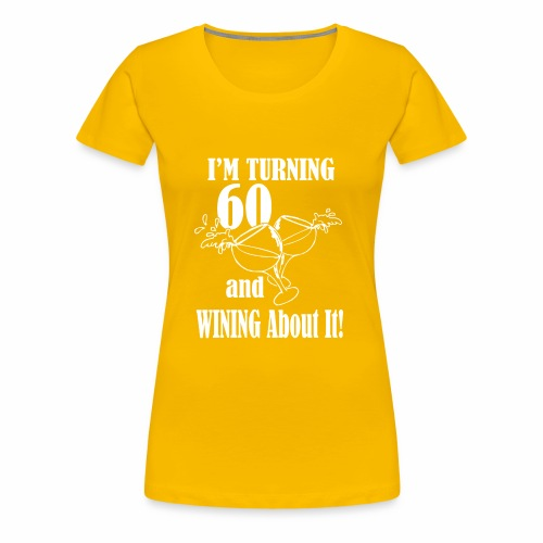 I Am turning 60 And Wining About It - Women's Premium T-Shirt