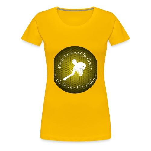 Meine Vorhand ist geiler als deine Freundin - Frauen Premium T-Shirt