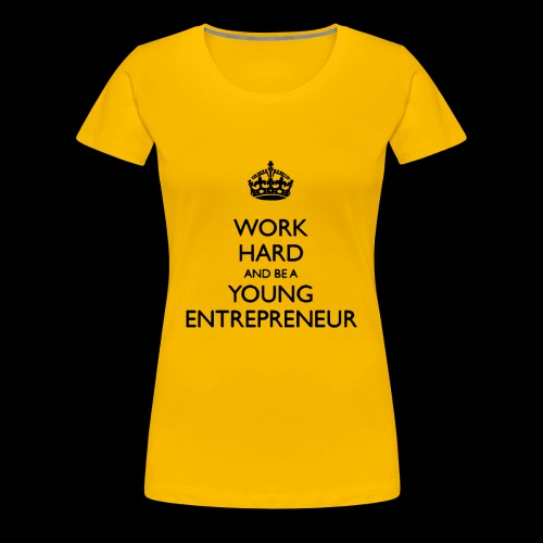 Work hard and be a young Entrepreneur - Frauen Premium T-Shirt