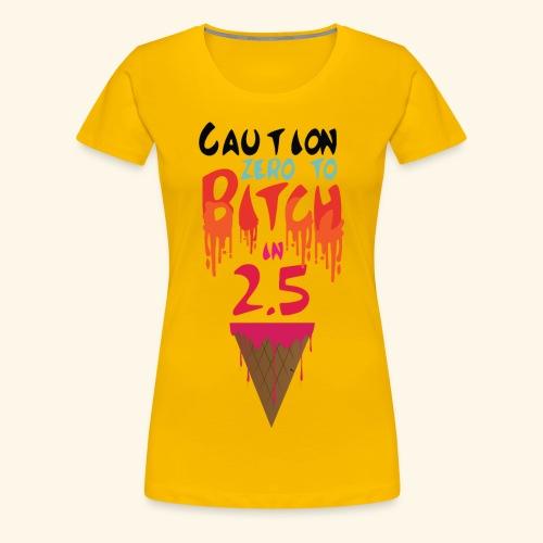 Zero to Bitch - Women's Premium T-Shirt