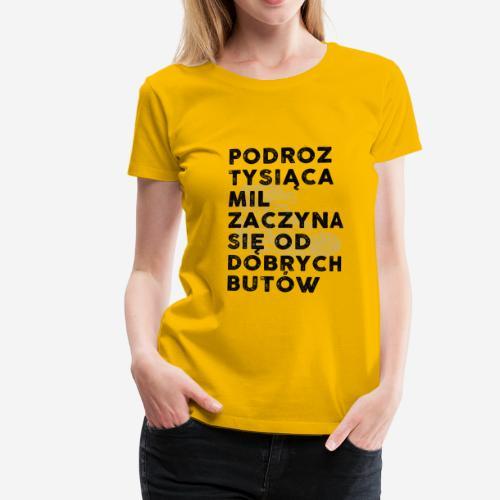Podróż tysiąca mil zaczyna się od dobrych butów - Koszulka damska Premium