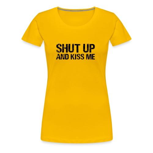 Shut up and kiss me - Women's Premium T-Shirt