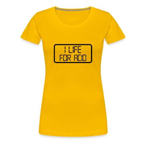 I life for acid - Säure, LSD, Drogen, Party, Goa - Frauen Premium T-Shirt