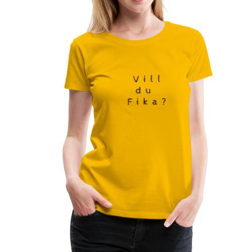 Vill du Fika? - Frauen Premium T-Shirt