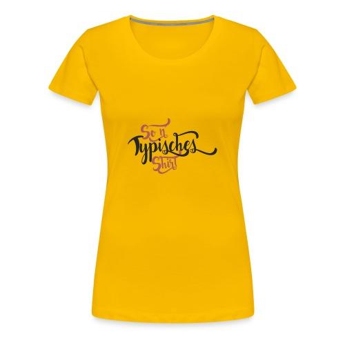 So n' Typisches Shirt - Frauen Premium T-Shirt