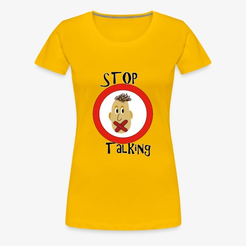 Stop Talking - Frauen Premium T-Shirt