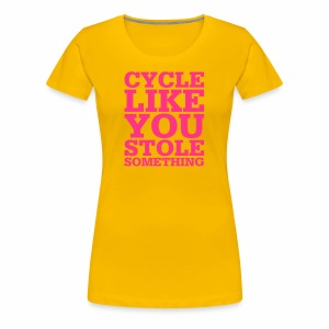 Cycle like you stole something - Frauen Premium T-Shirt