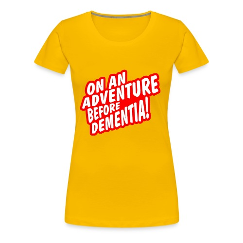 On An Adventure Before Dementia - Women's Premium T-Shirt