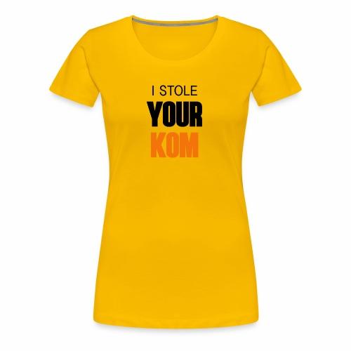 I Stole Your KOM - Women's Premium T-Shirt