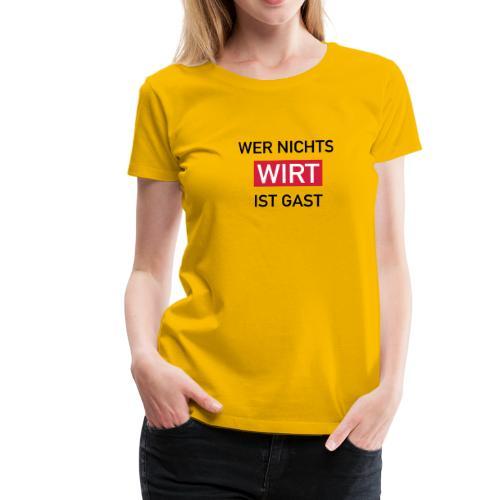 Wer nichts wirt - Frauen Premium T-Shirt
