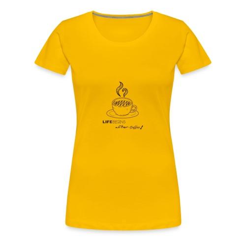 life begins after coffee - T-shirt Premium Femme