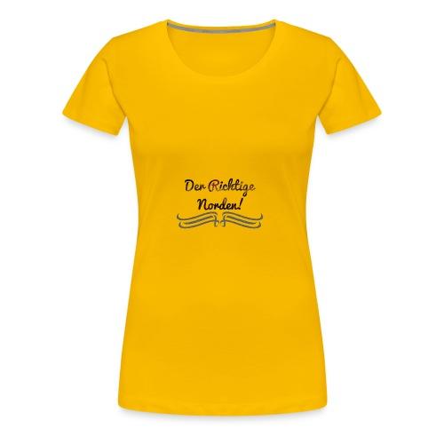 Der Richtige Norden! - Frauen Premium T-Shirt